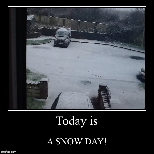 Today is | A SNOW DAY! | image tagged in funny,demotivationals | made w/ Imgflip demotivational maker