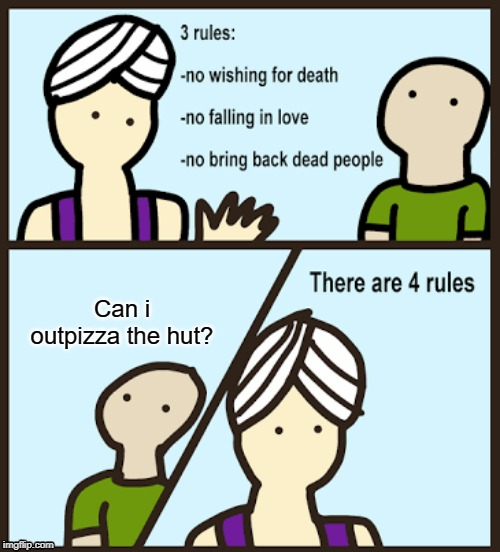 Can i outpizza the hut? | image tagged in there are 3 rules | made w/ Imgflip meme maker