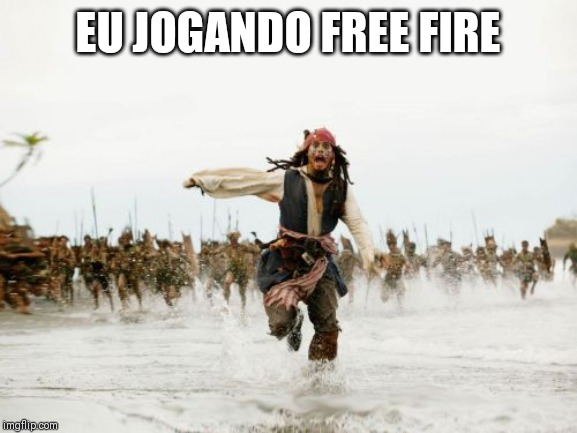 Jack Sparrow Being Chased | EU JOGANDO FREE FIRE | image tagged in memes,jack sparrow being chased | made w/ Imgflip meme maker