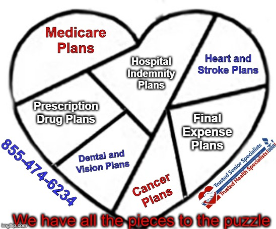 TSS puzzle |  Medicare Plans; Heart and Stroke Plans; Hospital Indemnity Plans; Prescription Drug Plans; Final Expense Plans; Dental and Vision Plans; 855-474-6234; Cancer Plans; We have all the pieces to the puzzle | image tagged in medicare,heart,senior | made w/ Imgflip meme maker