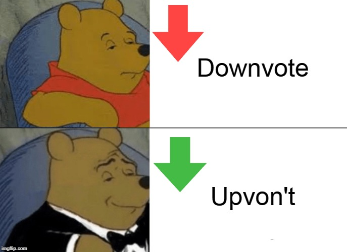 Don't leave too many of them here | Downvote Upvon't | image tagged in memes,tuxedo winnie the pooh,downvote | made w/ Imgflip meme maker