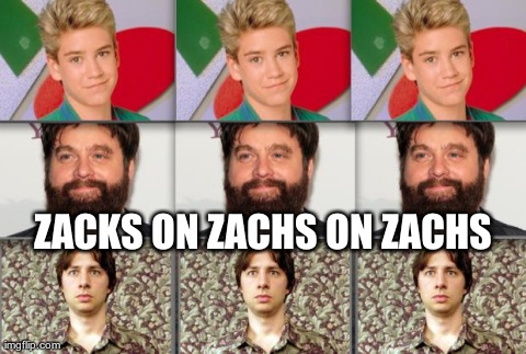 Zacks on Zachs on Zachs | ZACKS ON ZACHS ON ZACHS | image tagged in funny,celebs,zach galifianakis | made w/ Imgflip meme maker