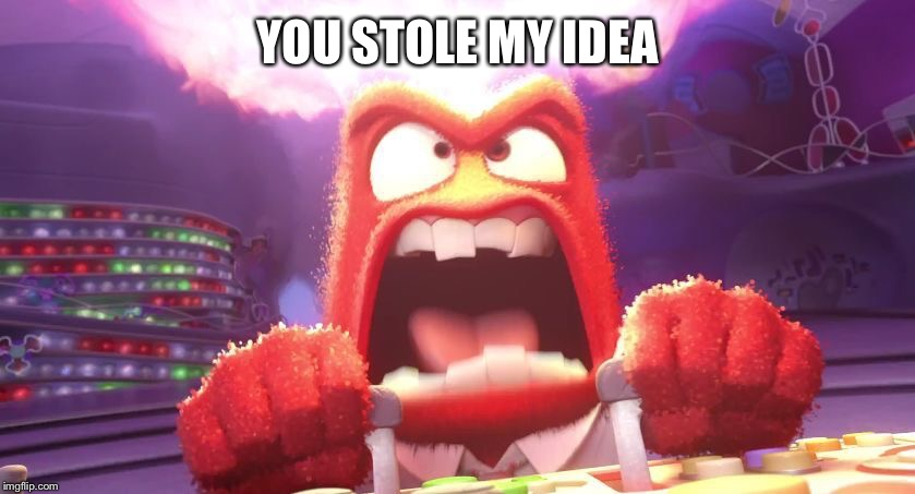 Inside Out Anger | YOU STOLE MY IDEA | image tagged in inside out anger | made w/ Imgflip meme maker