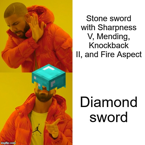 Drake Hotline Bling Meme | Stone sword with Sharpness V, Mending, Knockback II, and Fire Aspect Diamond sword | image tagged in memes,drake hotline bling | made w/ Imgflip meme maker