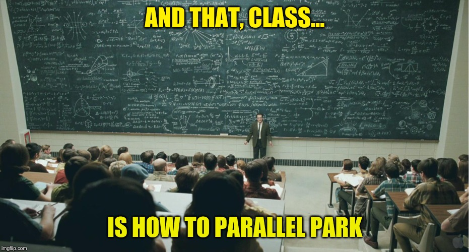 and that, class,... | AND THAT, CLASS... IS HOW TO PARALLEL PARK | image tagged in and that class | made w/ Imgflip meme maker