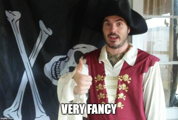 PIRATE THUMBS UP | VERY FANCY | image tagged in pirate thumbs up | made w/ Imgflip meme maker