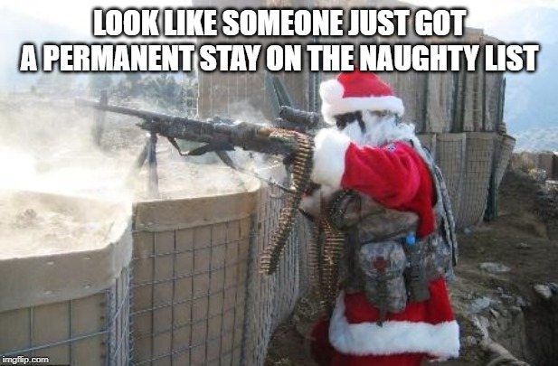 Hohoho Meme | LOOK LIKE SOMEONE JUST GOT A PERMANENT STAY ON THE NAUGHTY LIST | image tagged in memes,hohoho | made w/ Imgflip meme maker