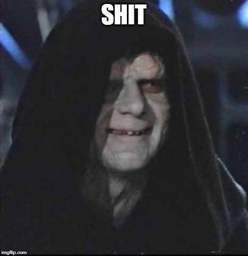 Sidious Error Meme | SHIT | image tagged in memes,sidious error | made w/ Imgflip meme maker