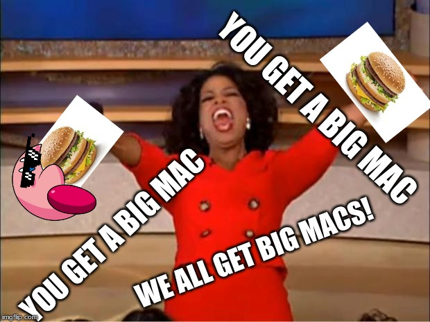WE ALL EAT DEM BIG MACS! | FELIX: *JIZZES ON A MIC*ALL THE 9-YEAR-OLDS: | image tagged in memes,oprah you get a | made w/ Imgflip meme maker