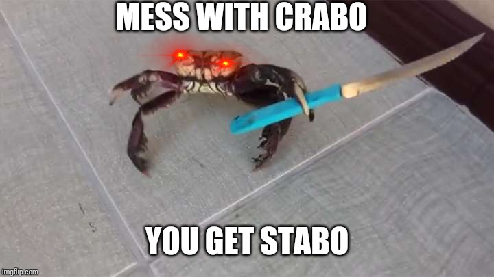 Crab knife  | MESS WITH CRABO YOU GET STABO | image tagged in crab knife | made w/ Imgflip meme maker