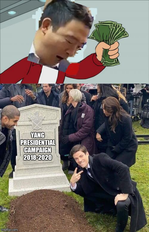 Another one bites the dust. | YANG PRESIDENTIAL CAMPAIGN 2018-2020 | image tagged in memes,shut up and take my money fry,peace here lies x,andrew yang,yang gang suicide watch,doa | made w/ Imgflip meme maker