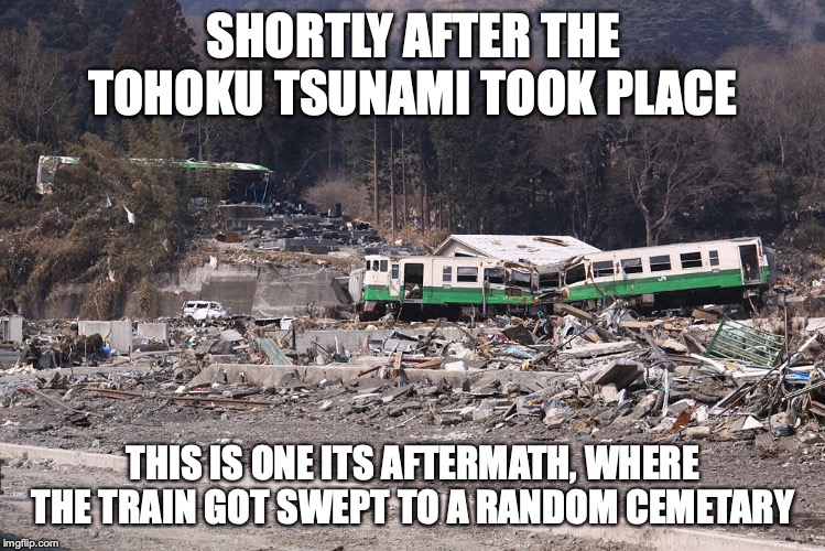Ishinomaki Line Train | SHORTLY AFTER THE TOHOKU TSUNAMI TOOK PLACE THIS IS ONE ITS AFTERMATH, WHERE THE TRAIN GOT SWEPT TO A RANDOM CEMETARY | image tagged in train,memes | made w/ Imgflip meme maker