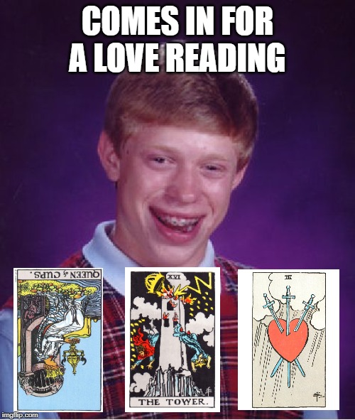 Should I buy my girl a ring? | COMES IN FOR A LOVE READING | image tagged in memes,bad luck brian,tarot | made w/ Imgflip meme maker