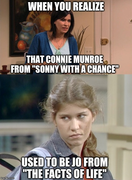 "Only boomers would recognize her. | WHEN YOU REALIZE THAT CONNIE MUNROE FROM ""SONNY WITH A CHANCE"" USED TO BE JO FROM ""THE FACTS OF LIFE"" 