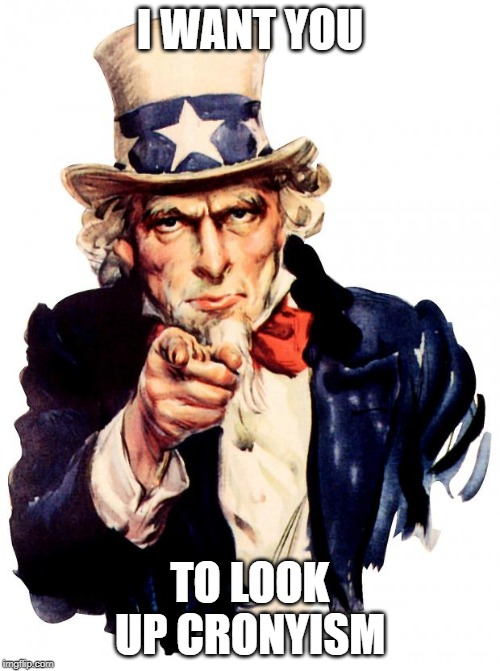 Uncle Sam wants you to know your appointees |  I WANT YOU; TO LOOK UP CRONYISM | image tagged in memes,uncle sam,ivanka,jared,callista,betsy devos | made w/ Imgflip meme maker