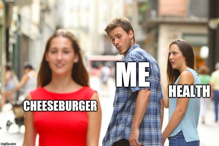Distracted Boyfriend Meme | CHEESEBURGER ME HEALTH | image tagged in memes,distracted boyfriend | made w/ Imgflip meme maker
