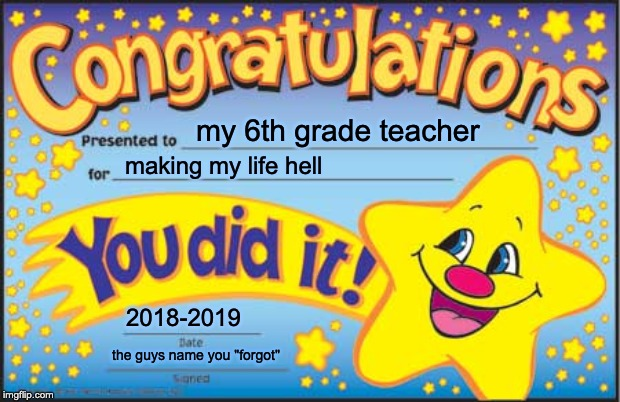 "Happy Star Congratulations Meme | my 6th grade teacher making my life hell 2018-2019 the guys name you ""forgot"" 