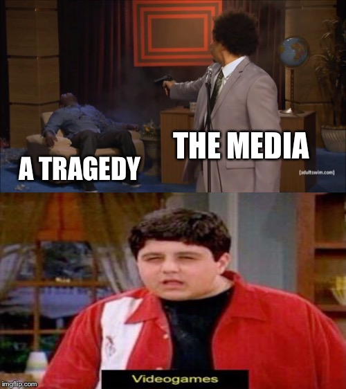 Idiots on the news be like | THE MEDIA A TRAGEDY | image tagged in who killed hannibal,drake and josh,video games,school shooting | made w/ Imgflip meme maker
