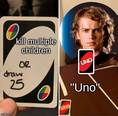 "No anakin | kill multiple children ""Uno"" 