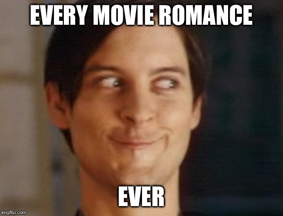 Spiderman Peter Parker Meme | EVERY MOVIE ROMANCE EVER | image tagged in memes,spiderman peter parker | made w/ Imgflip meme maker