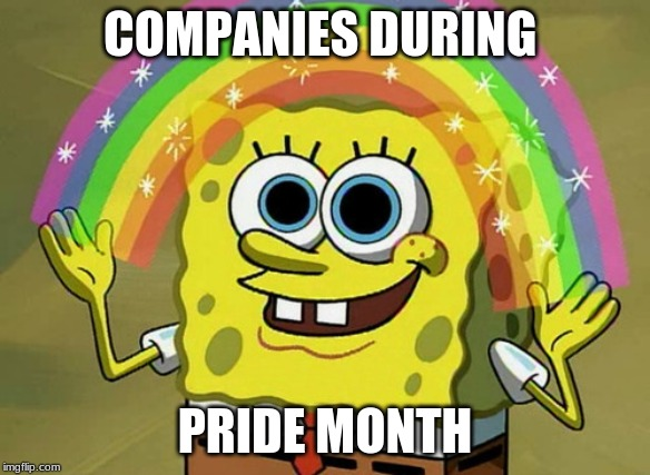 Imagination Spongebob |  COMPANIES DURING; PRIDE MONTH | image tagged in memes,imagination spongebob | made w/ Imgflip meme maker