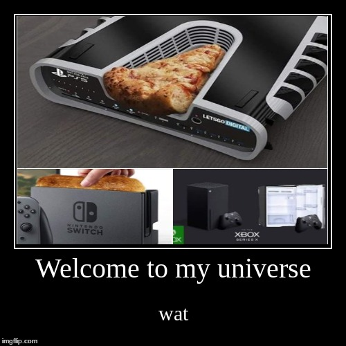 Welcome to my universe | wat | image tagged in funny,demotivationals | made w/ Imgflip demotivational maker