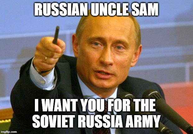 Good Guy Putin | RUSSIAN UNCLE SAM I WANT YOU FOR THE  SOVIET RUSSIA ARMY | image tagged in memes,good guy putin | made w/ Imgflip meme maker