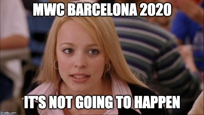 Its Not Going To Happen Meme | MWC BARCELONA 2020 IT'S NOT GOING TO HAPPEN | image tagged in memes,its not going to happen | made w/ Imgflip meme maker