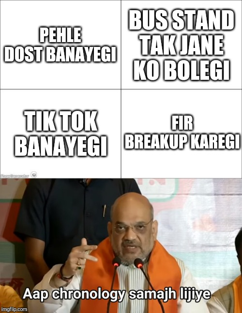 PEHLE DOST BANAYEGI BUS STAND TAK JANE KO BOLEGI TIK TOK BANAYEGI FIR BREAKUP KAREGI | image tagged in 4 panel comic,amit shah chronology | made w/ Imgflip meme maker
