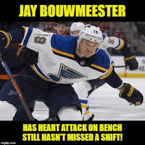 Jay Bouwmeester: A heart attack won't stop him. Get well soon! | JAY BOUWMEESTER HAS HEART ATTACK ON BENCHSTILL HASN'T MISSED A SHIFT! | image tagged in memes,st louis blues,bouwmeester,heart attack,hockey,strength | made w/ Imgflip meme maker