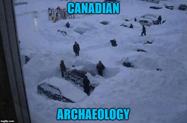 Can You Dig It ? | CANADIAN ARCHAEOLOGY | image tagged in canada,archaeology,snow,dig | made w/ Imgflip meme maker