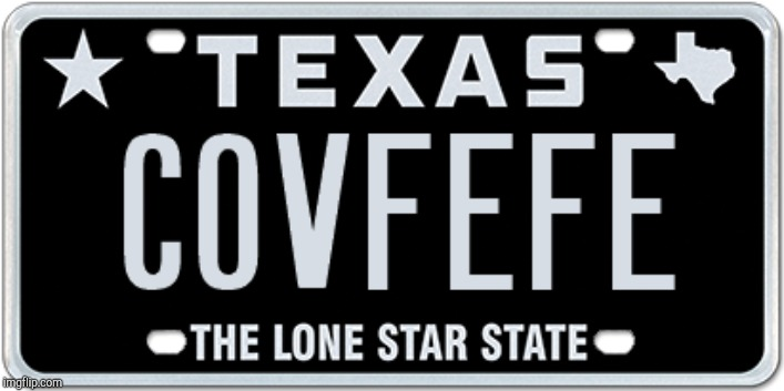 image tagged in texas covfefe | made w/ Imgflip meme maker