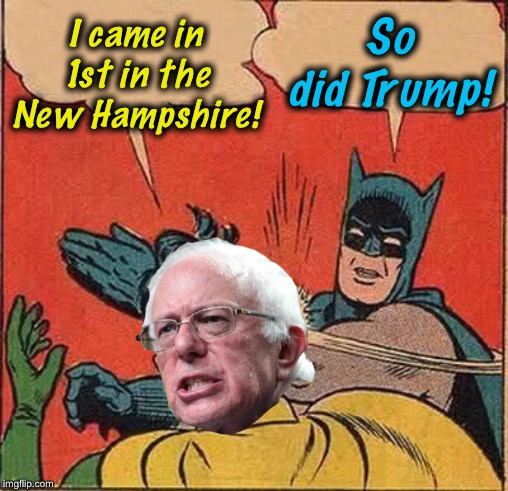 Feel the Bern |  I came in 1st in the New Hampshire! So did Trump! | image tagged in memes,batman slapping robin,feel the bern,bern | made w/ Imgflip meme maker