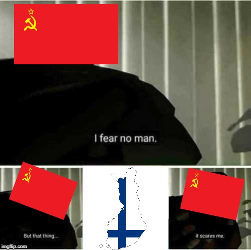 Cold War | image tagged in i fear no man,soviet union,finland | made w/ Imgflip meme maker
