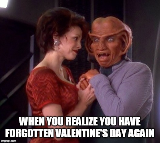 Forgetting Valentines Day | WHEN YOU REALIZE YOU HAVE FORGOTTEN VALENTINE'S DAY AGAIN | image tagged in rom,leeta,star trek,ds9,valentine's day | made w/ Imgflip meme maker