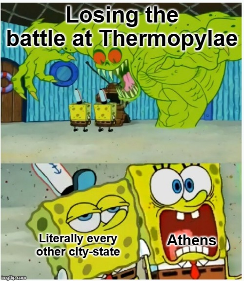 History memes are underappreciated |  Losing the battle at Thermopylae; Literally every other city-state; Athens | image tagged in spongebob squarepants scared but also not scared,history | made w/ Imgflip meme maker