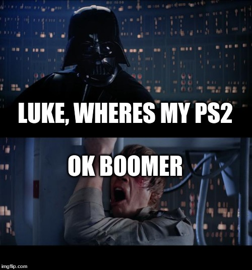 Star Wars No Meme | LUKE, WHERES MY PS2 OK BOOMER | image tagged in memes,star wars no | made w/ Imgflip meme maker