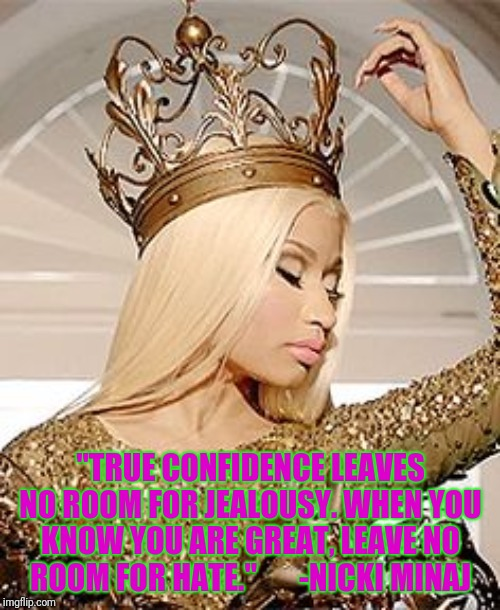 "Nicki Minaj Queen Crown | ""TRUE CONFIDENCE LEAVES NO ROOM FOR JEALOUSY. WHEN YOU KNOW YOU ARE GREAT, LEAVE NO ROOM FOR HATE.""       -NICKI MINAJ 