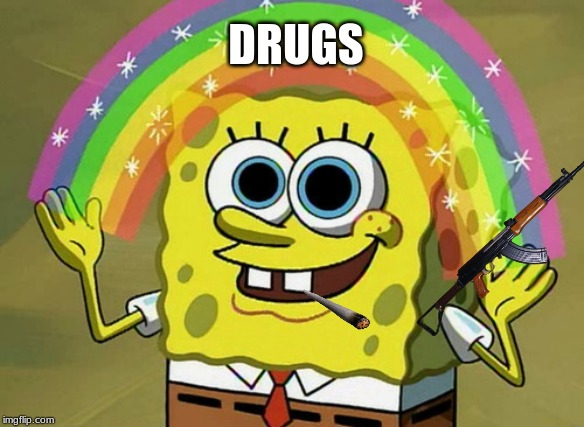 Imagination Spongebob |  DRUGS | image tagged in memes,imagination spongebob | made w/ Imgflip meme maker