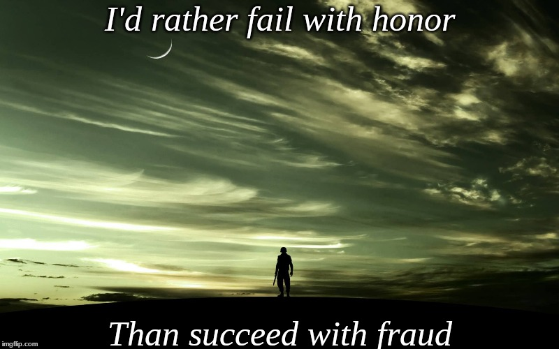 Quote Time |  I'd rather fail with honor; Than succeed with fraud | image tagged in original,flashlan,quote,honor,meme,me likey | made w/ Imgflip meme maker