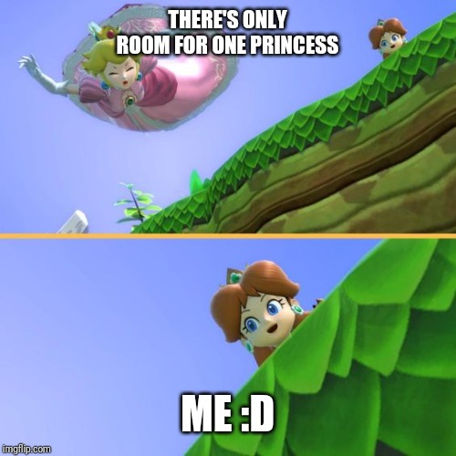 Hi I'm daisy |  THERE'S ONLY ROOM FOR ONE PRINCESS; ME :D | image tagged in princess peach,princess daisy | made w/ Imgflip meme maker