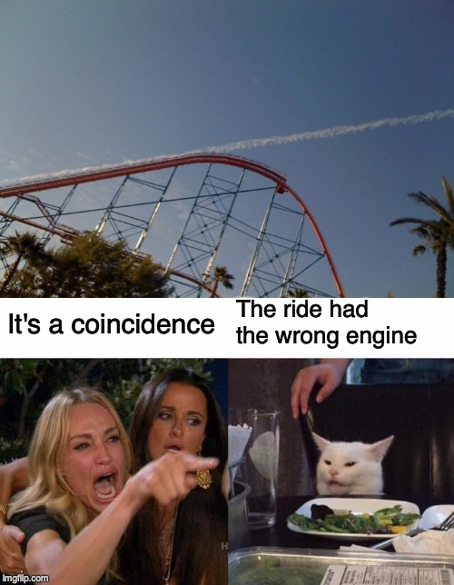 It's a coincidence The ride had the wrong engine | image tagged in memes,woman yelling at cat | made w/ Imgflip meme maker