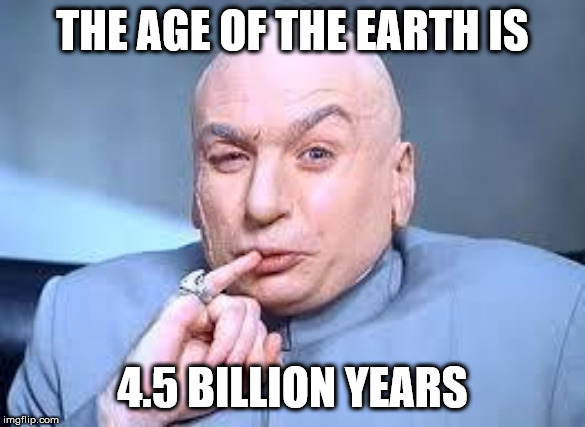 dr evil pinky | THE AGE OF THE EARTH IS 4.5 BILLION YEARS | image tagged in dr evil pinky | made w/ Imgflip meme maker