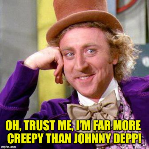 Which Willy Was Creepier? | OH, TRUST ME, I'M FAR MORE  CREEPY THAN JOHNNY DEPP! | image tagged in willy wonka blank | made w/ Imgflip meme maker