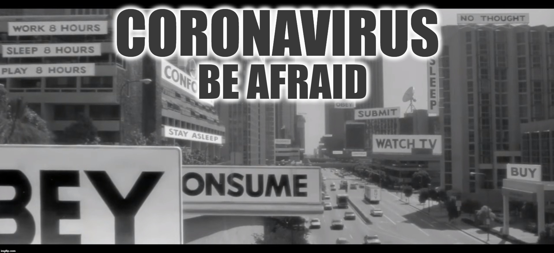 They Live Be Afraid | CORONAVIRUS BE AFRAID | image tagged in they live,subliminal messages | made w/ Imgflip meme maker