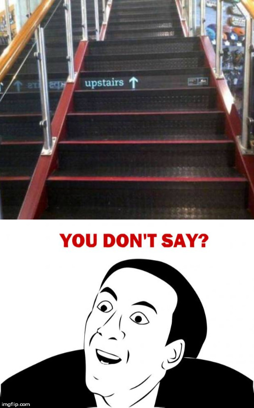 YOU DON'T SAY | image tagged in memes,you don't say,stairs | made w/ Imgflip meme maker