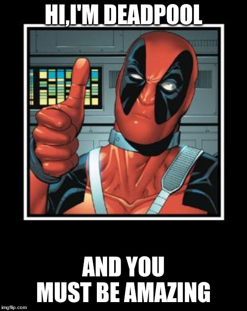 Deadpool Like | HI,I'M DEADPOOL AND YOU MUST BE AMAZING | image tagged in deadpool like | made w/ Imgflip meme maker
