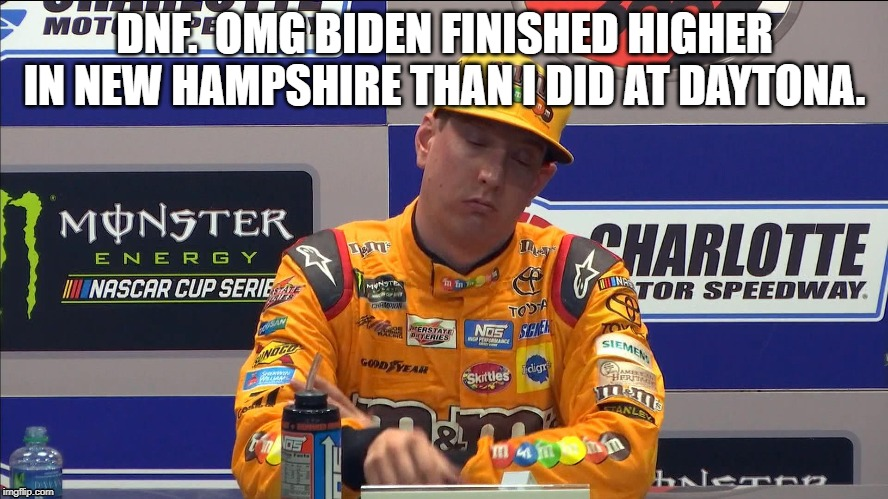 Kyle Busch at Daytona |  DNF.  OMG BIDEN FINISHED HIGHER IN NEW HAMPSHIRE THAN I DID AT DAYTONA. | image tagged in dnf,biden,finshed,kyle busch,joe biden | made w/ Imgflip meme maker