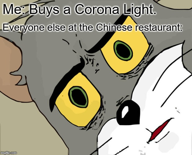 Unsettled Tom Meme | Me: Buys a Corona Light. Everyone else at the Chinese restaurant: | image tagged in memes,unsettled tom | made w/ Imgflip meme maker