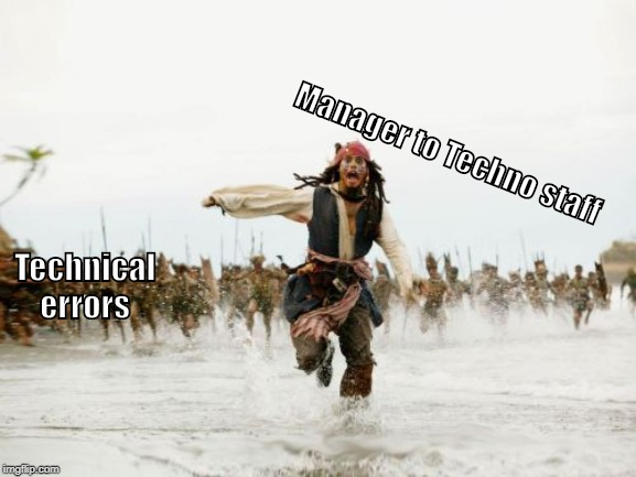 Jack Sparrow Being Chased | Technical errors Manager to Techno staff | image tagged in memes,jack sparrow being chased | made w/ Imgflip meme maker